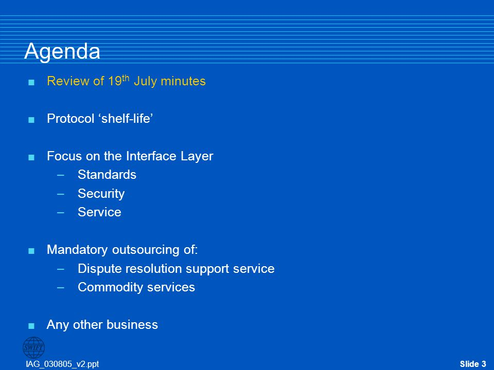 IAG_030805_v2.pptSlide 14 Agenda  Review of 19 th July minutes  Protocol 'shelf-life'  Focus on the Interface Layer –Standards –Security –Service  Mandatory outsourcing of: –Dispute resolution support service –Commodity services  Any other business