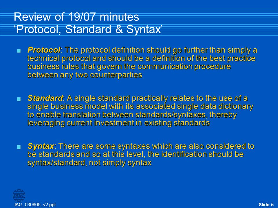 IAG_030805_v2.pptSlide 6 Review of 19/07 minutes 'Protocol, Standard & Syntax'  End to end STP can be achieved via interoperability of agreed standards (inc.