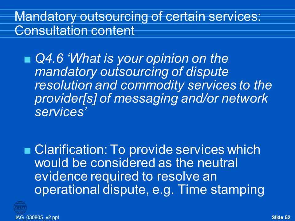 IAG_030805_v2.pptSlide 52 Mandatory outsourcing of certain services: Consultation content  Q4.6 'What is your opinion on the mandatory outsourcing of