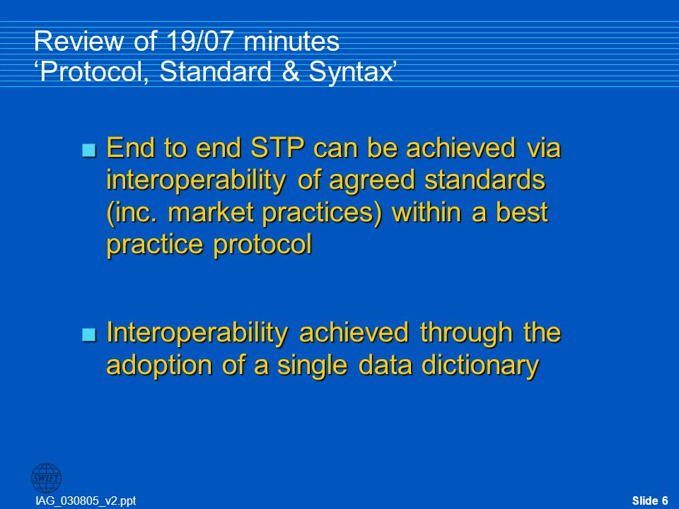 IAG_030805_v2.pptSlide 6 Review of 19/07 minutes 'Protocol, Standard & Syntax'  End to end STP can be achieved via interoperability of agreed standar