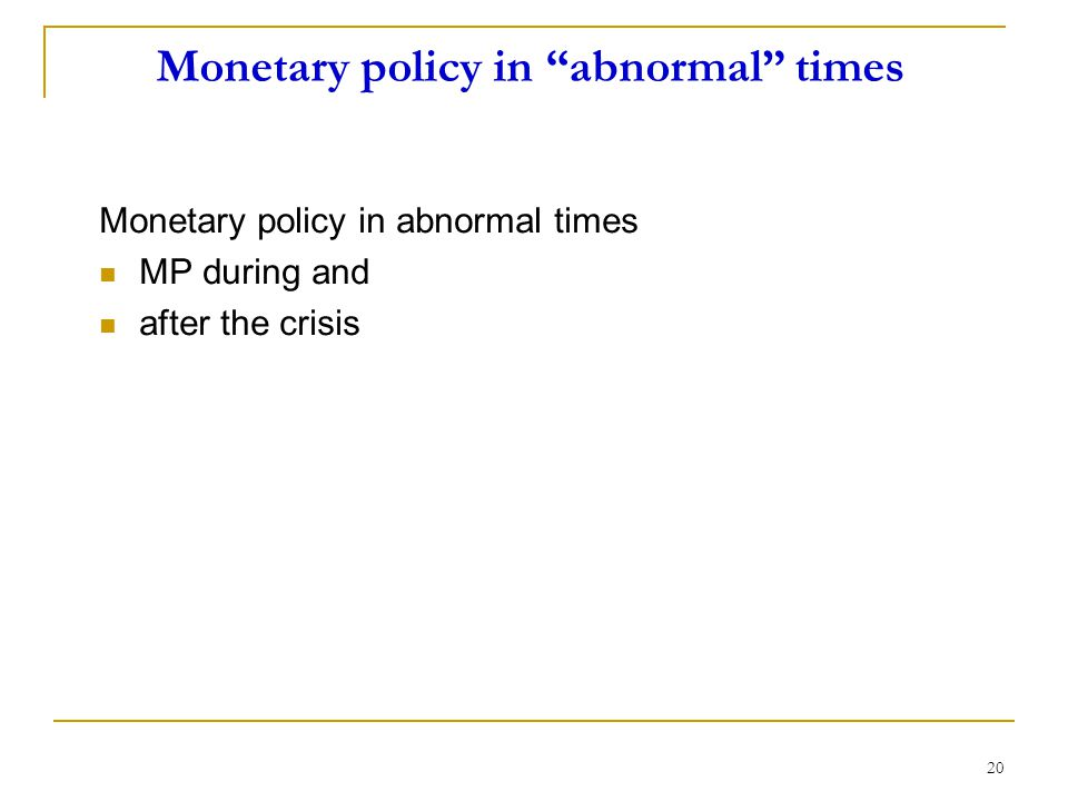 Monetary policy in abnormal times Monetary policy in abnormal times MP during and after the crisis 20