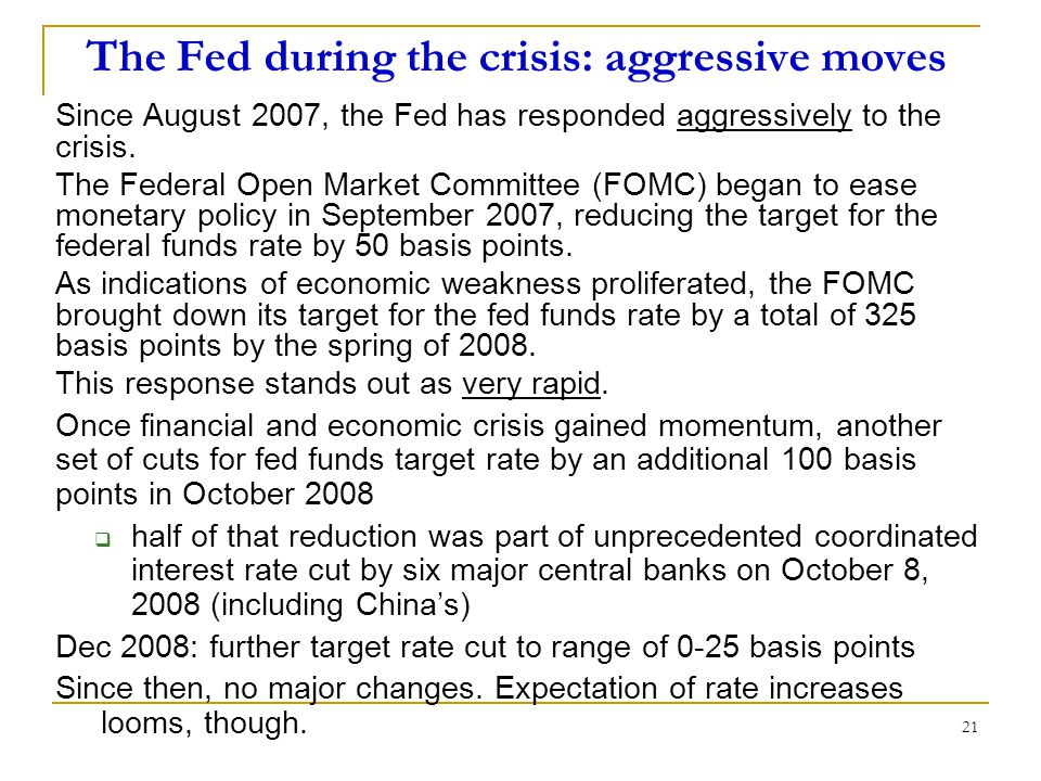 21 The Fed during the crisis: aggressive moves Since August 2007, the Fed has responded aggressively to the crisis.
