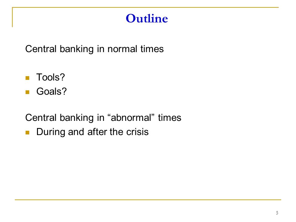 Outline Central banking in normal times Tools. Goals.