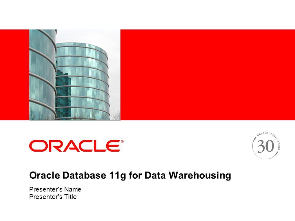 Oracle Database 11g for Data Warehousing Presenter's Name Presenter's Title