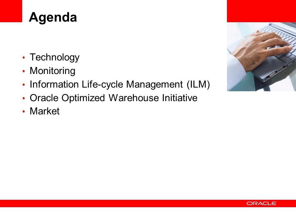 Agenda Technology Monitoring Information Life-cycle Management (ILM) Oracle Optimized Warehouse Initiative Market