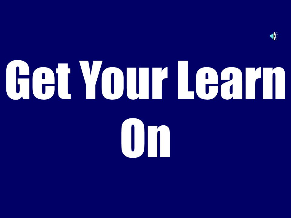 Get Your Learn On