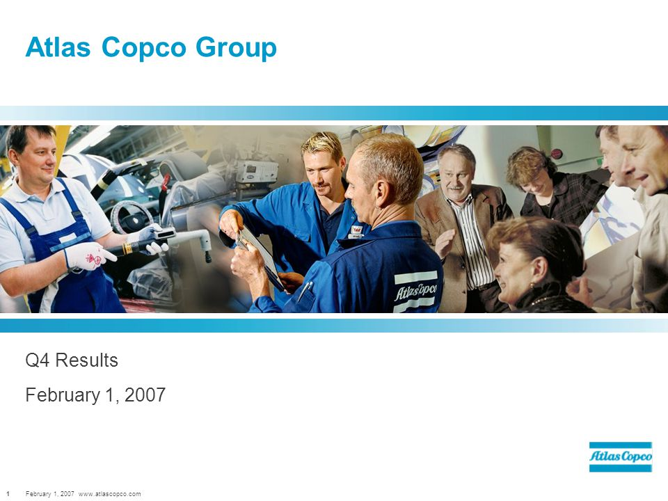February 1, Atlas Copco Group Q4 Results February 1, 2007