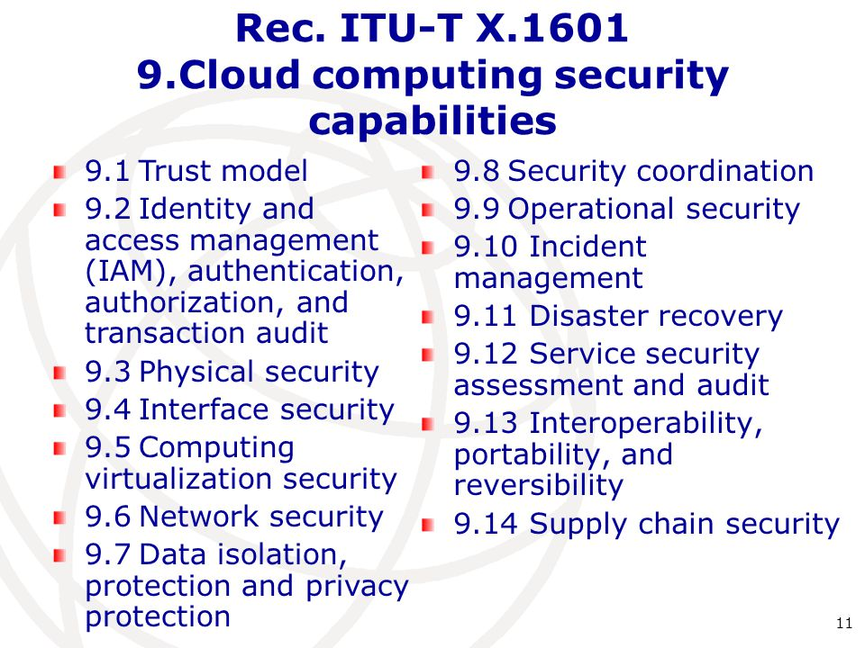 Rec. ITU-T X.1601 9.Cloud computing security capabilities 9.1Trust model 9.2Identity and access management (IAM), authentication, authorization, and t