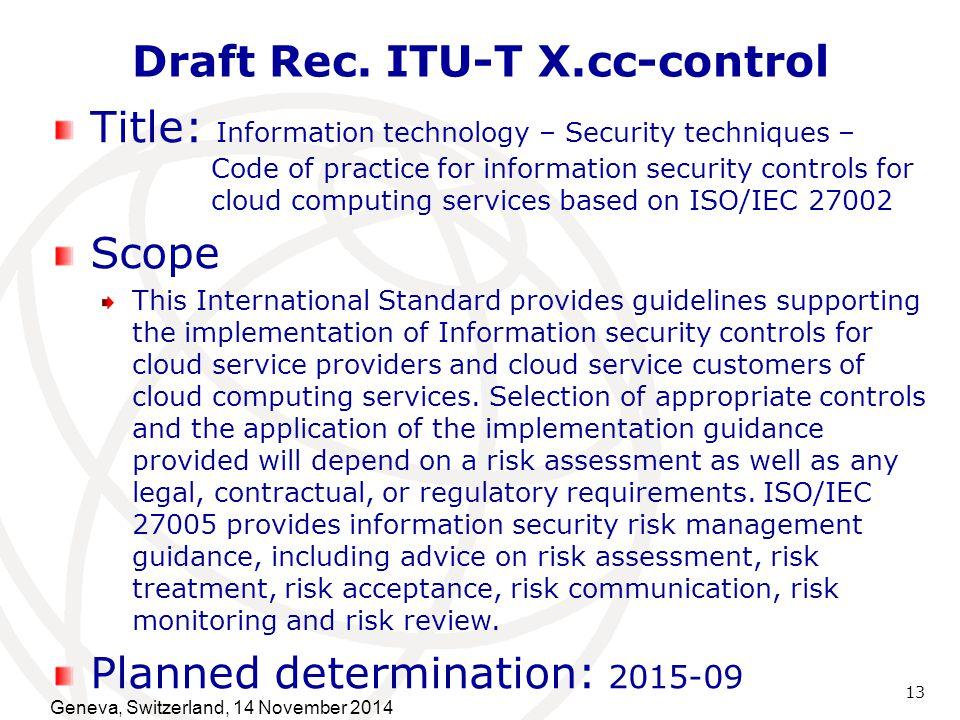 Draft Rec. ITU-T X.cc-control 13 Title: Information technology – Security techniques – Code of practice for information security controls for cloud co