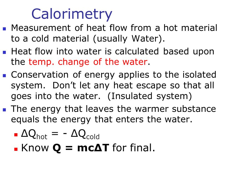 Calorimetry Measurement of heat flow from a hot material to a cold material (usually Water).