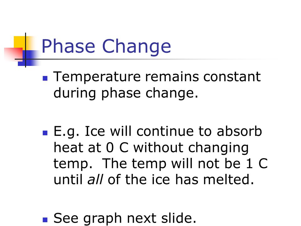 Phase Change Temperature remains constant during phase change.