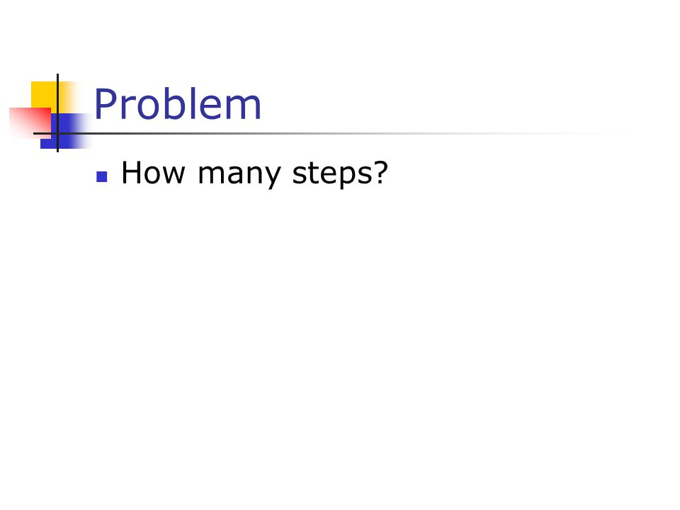 Problem How many steps
