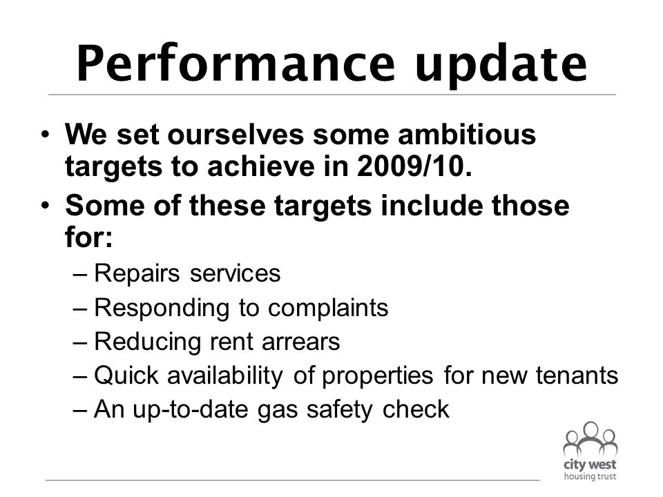 Performance update We set ourselves some ambitious targets to achieve in 2009/10. Some of these targets include those for: –Repairs services –Respondi