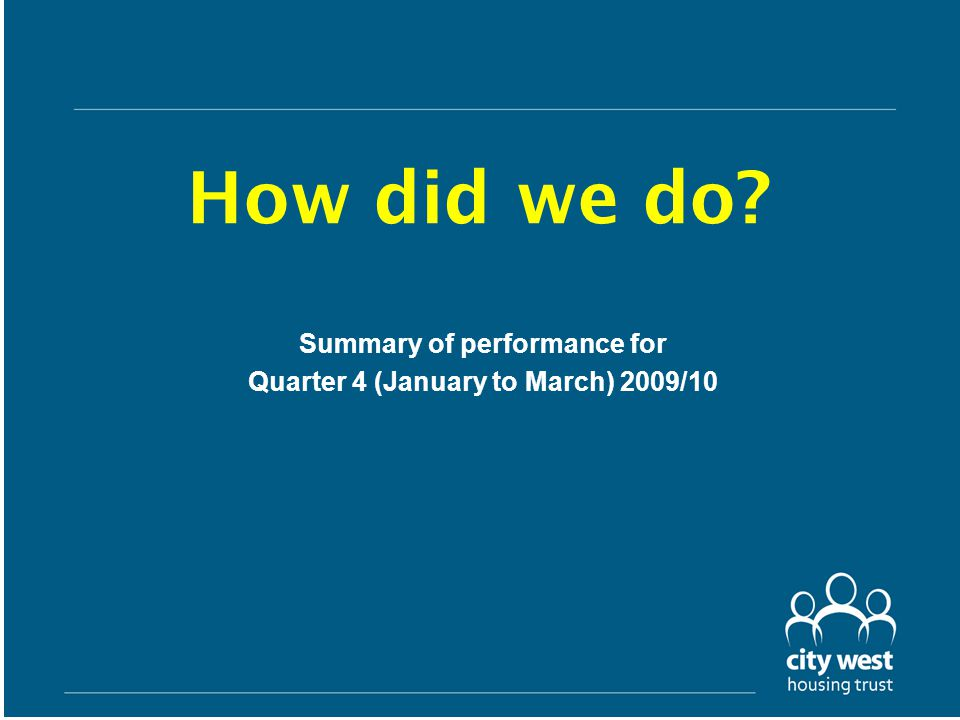 How did we do Summary of performance for Quarter 4 (January to March) 2009/10