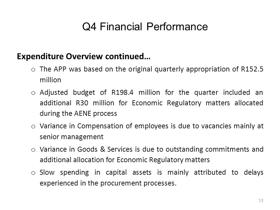 Q4 Financial Performance Expenditure Overview continued… o The APP was based on the original quarterly appropriation of R152.5 million o Adjusted budg