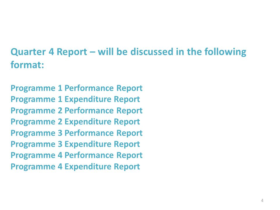 Quarter 4 Report – will be discussed in the following format: Programme 1 Performance Report Programme 1 Expenditure Report Programme 2 Performance Re