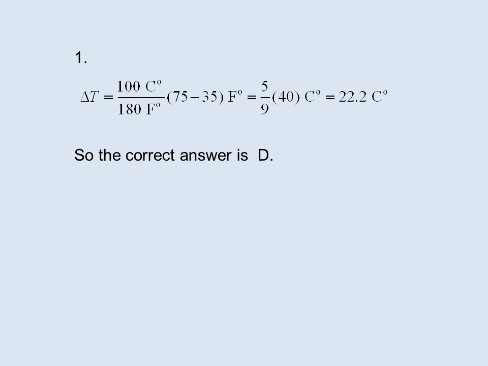1. So the correct answer is D. Or, you can convert to Celsius and subtract: