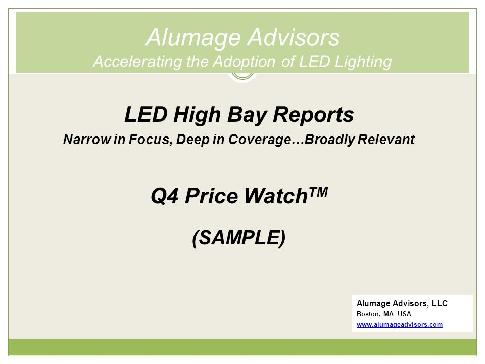 Alumage Advisors Accelerating the Adoption of LED Lighting Alumage Advisors, LLC Boston, MA USA   LED High Bay Reports Narrow in Focus, Deep in Coverage…Broadly Relevant Q4 Price Watch TM (SAMPLE)