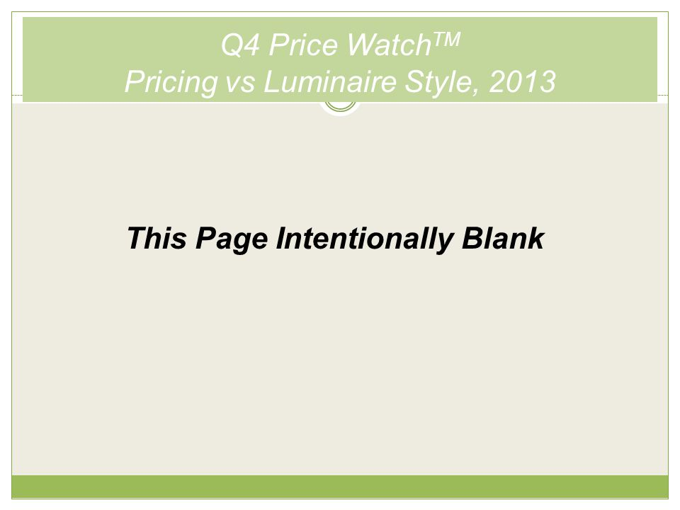 Q4 Price Watch TM Pricing vs Luminaire Style, 2013 This Page Intentionally Blank