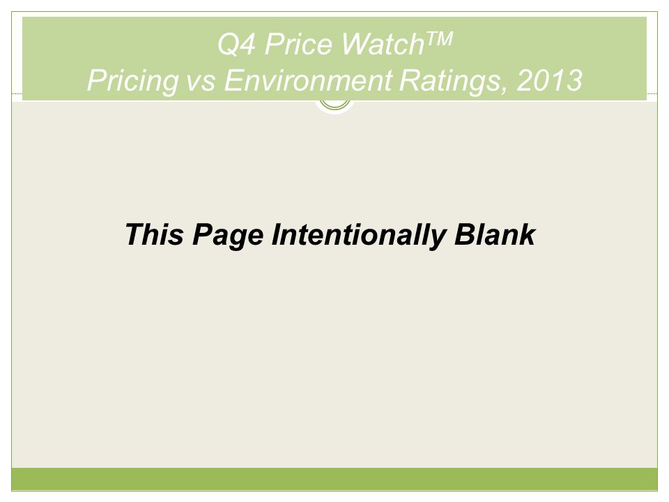 Q4 Price Watch TM Pricing vs Environment Ratings, 2013 This Page Intentionally Blank