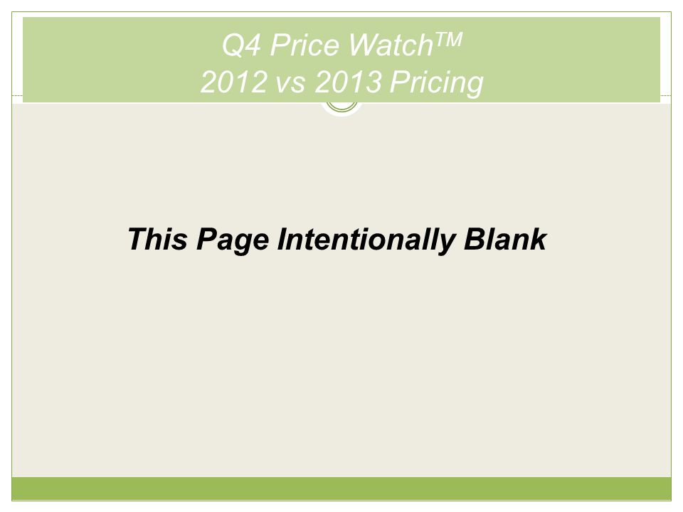 Q4 Price Watch TM 2012 vs 2013 Pricing This Page Intentionally Blank