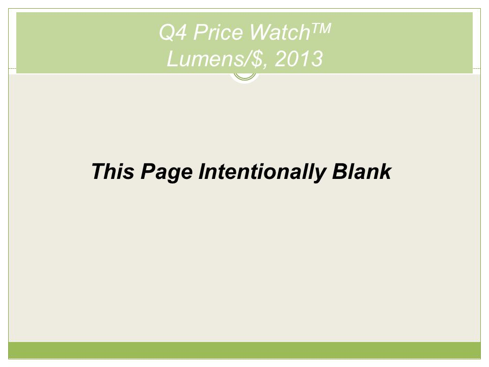 Q4 Price Watch TM Lumens/$, 2013 This Page Intentionally Blank