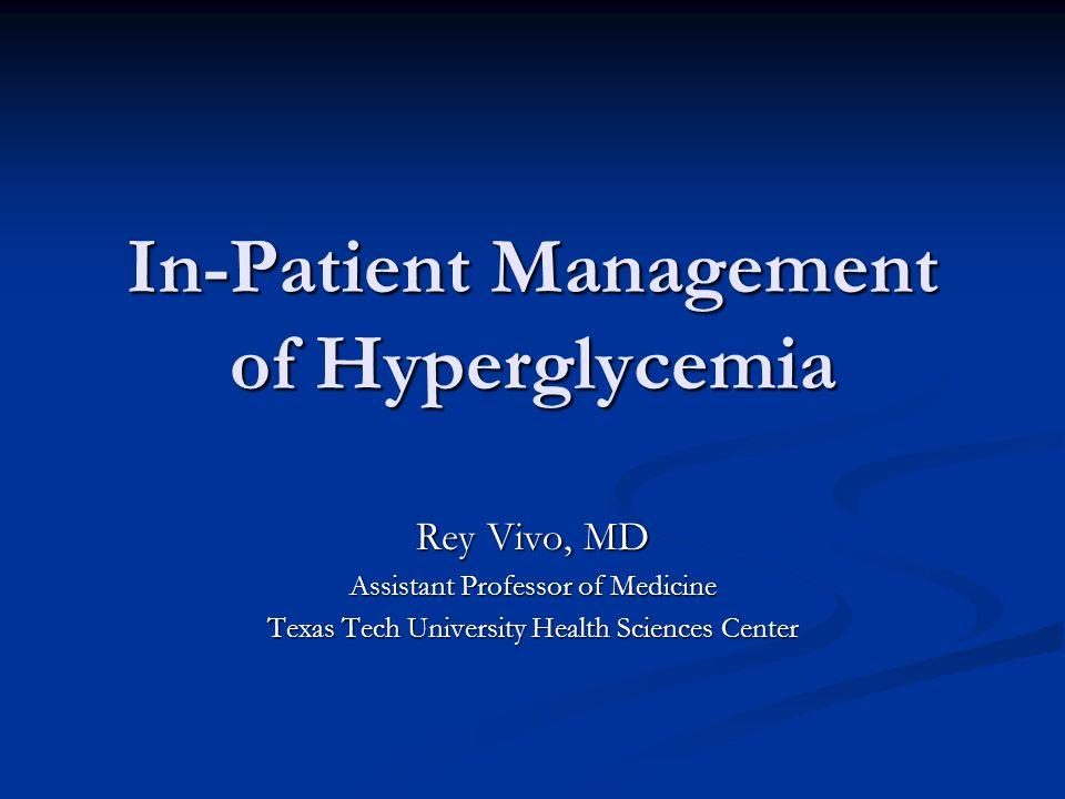 In-Patient Management of Hyperglycemia Rey Vivo, MD Assistant Professor of Medicine Texas Tech University Health Sciences Center