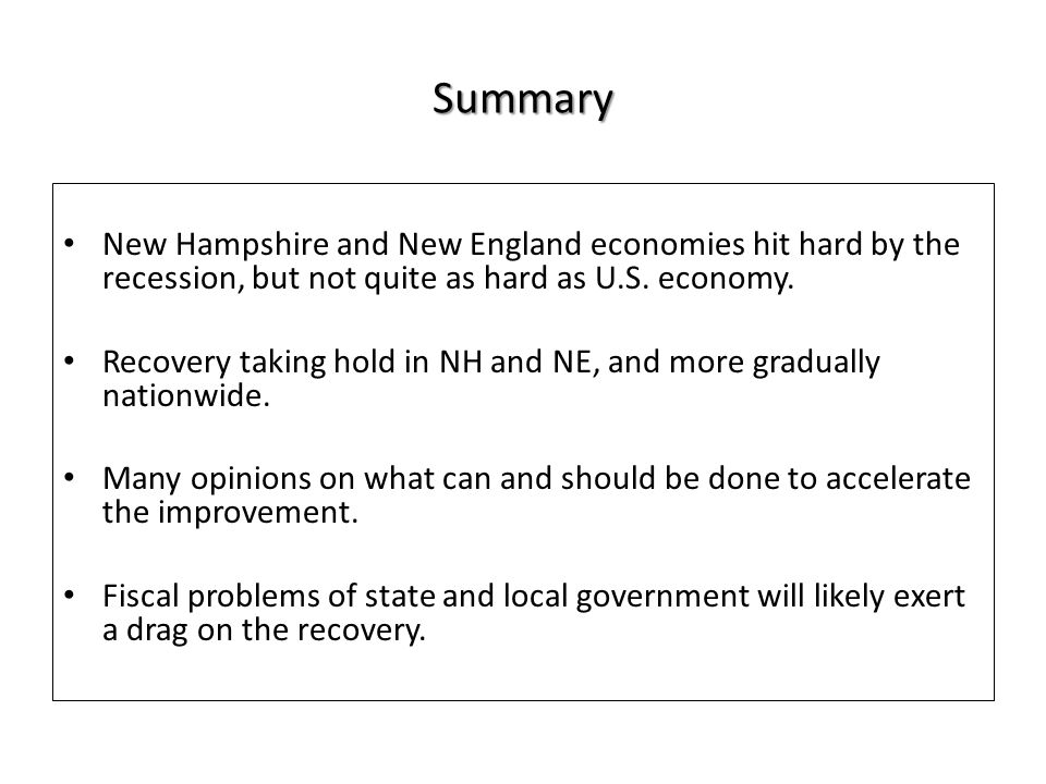 Summary New Hampshire and New England economies hit hard by the recession, but not quite as hard as U.S.