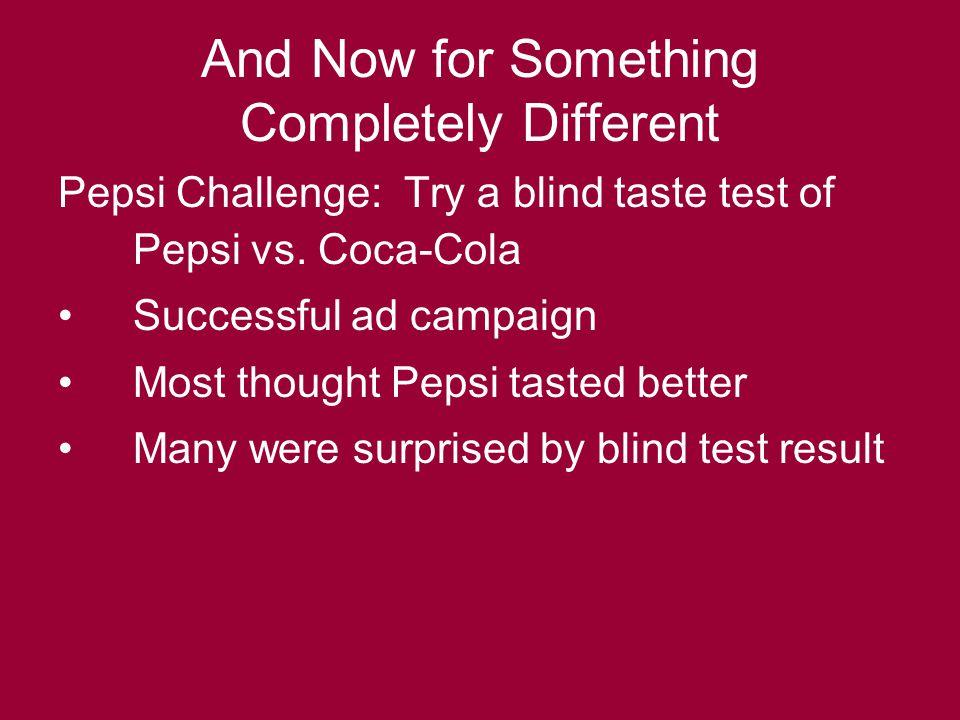 Class Experiment Pepsi Challenge Do a careful double blind approach –Taste test Pepsi vs.