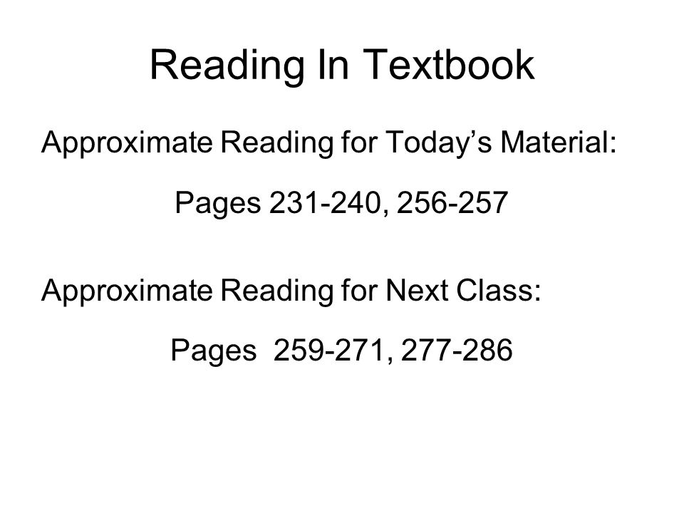 Reading In Textbook Approximate Reading for Today's Material: Pages , Approximate Reading for Next Class: Pages ,