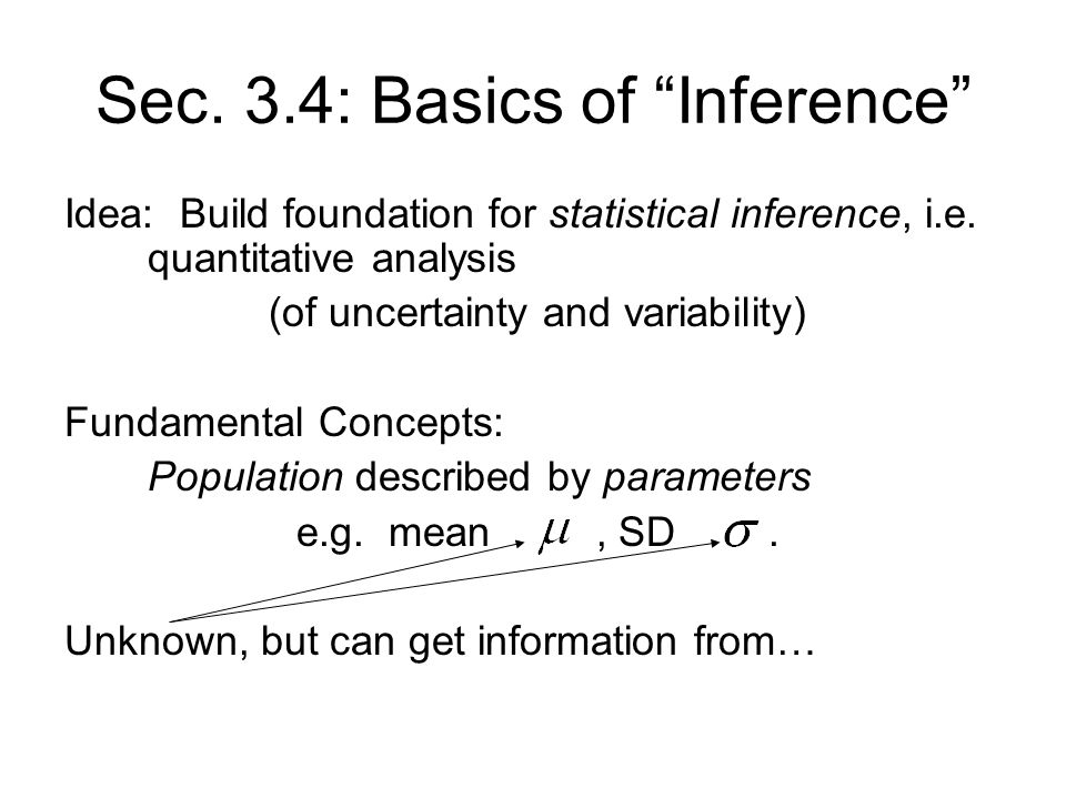 Sec. 3.4: Basics of Inference Idea: Build foundation for statistical inference, i.e.