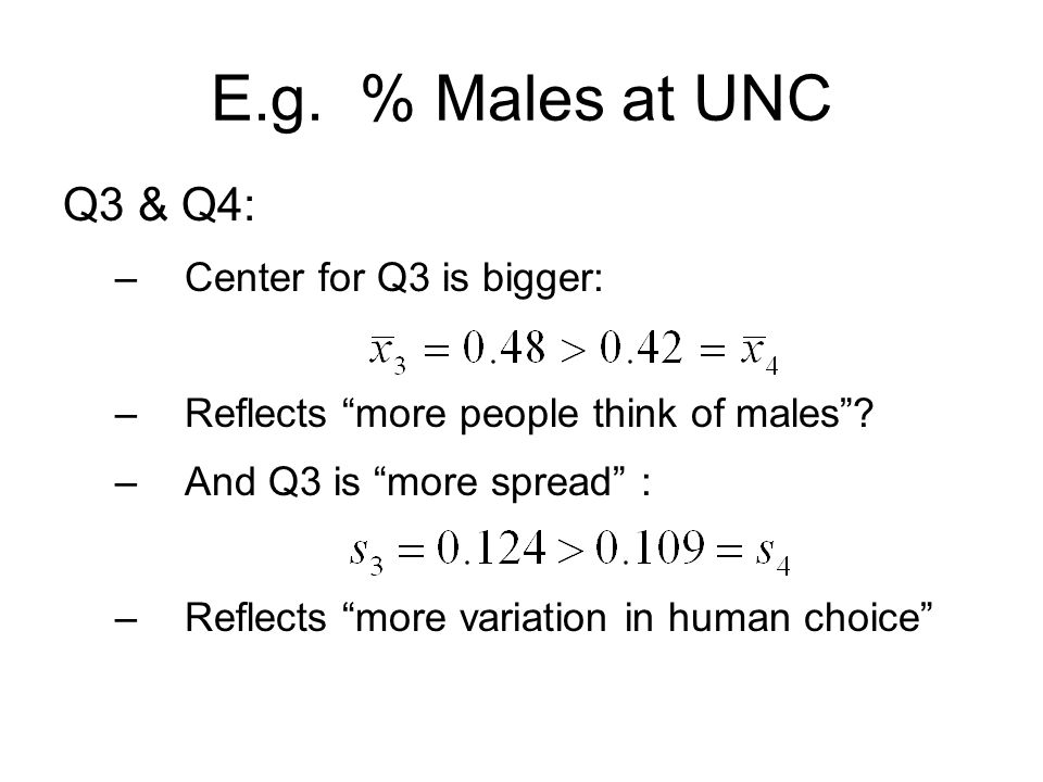 E.g. % Males at UNC Q3 & Q4: –Center for Q3 is bigger: –Reflects more people think of males .