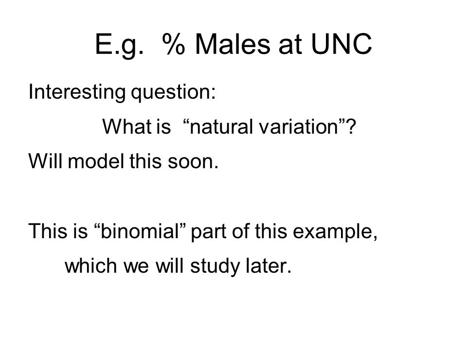 E.g. % Males at UNC Interesting question: What is natural variation .