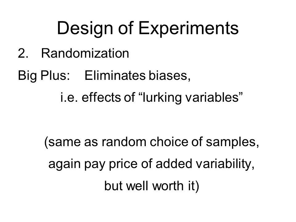 Design of Experiments 2.Randomization Big Plus: Eliminates biases, i.e.