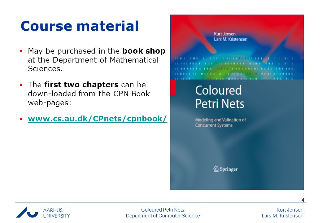 Kurt Jensen Lars M. Kristensen 4 Coloured Petri Nets Department of Computer Science Course material  May be purchased in the book shop at the Departm