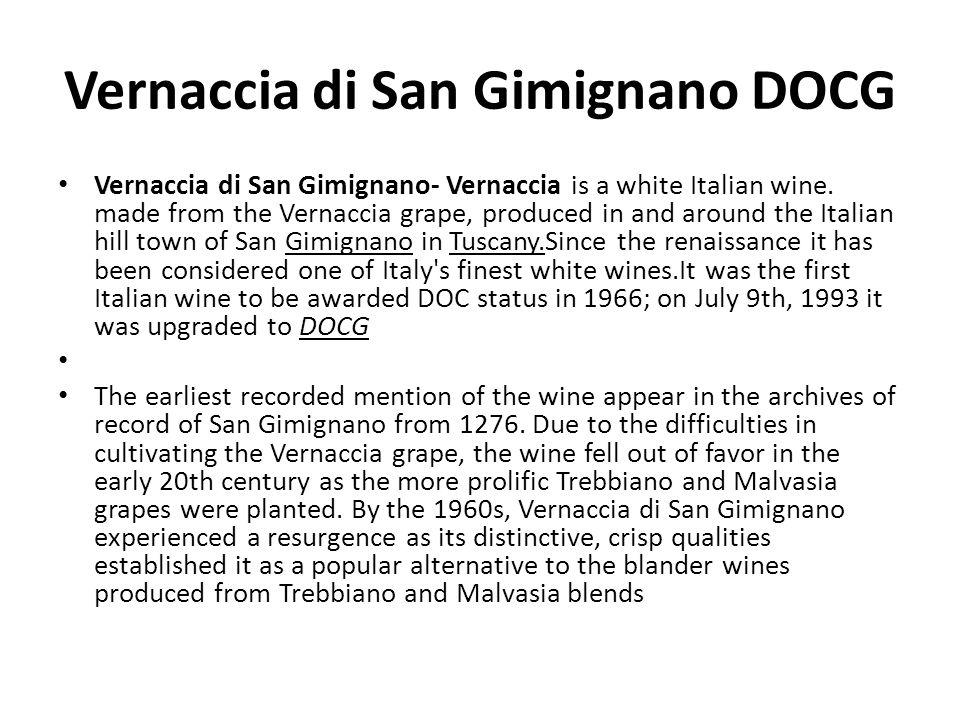 Vernaccia di San Gimignano DOCG Vernaccia di San Gimignano- Vernaccia is a white Italian wine. made from the Vernaccia grape, produced in and around t