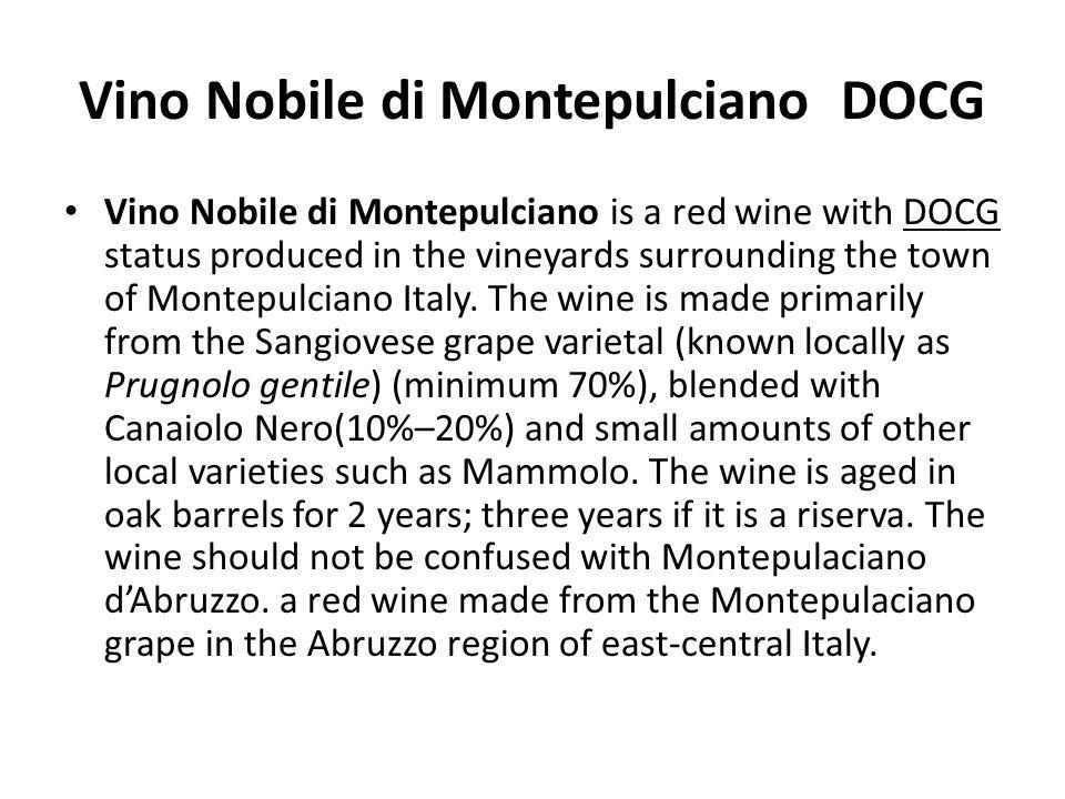 Vino Nobile di Montepulciano DOCG Vino Nobile di Montepulciano is a red wine with DOCG status produced in the vineyards surrounding the town of Montep