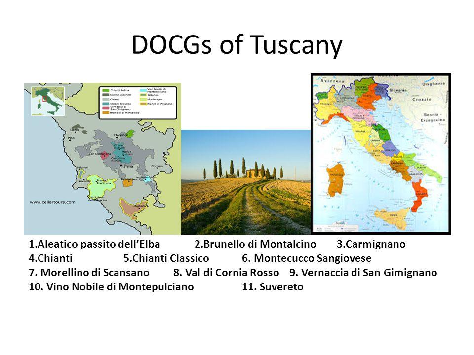 DOCGs of Tuscany 1.Aleatico passito dell'Elba2.Brunello di Montalcino 3.Carmignano 4.Chianti 5.Chianti Classico 6. Montecucco Sangiovese 7. Morellino