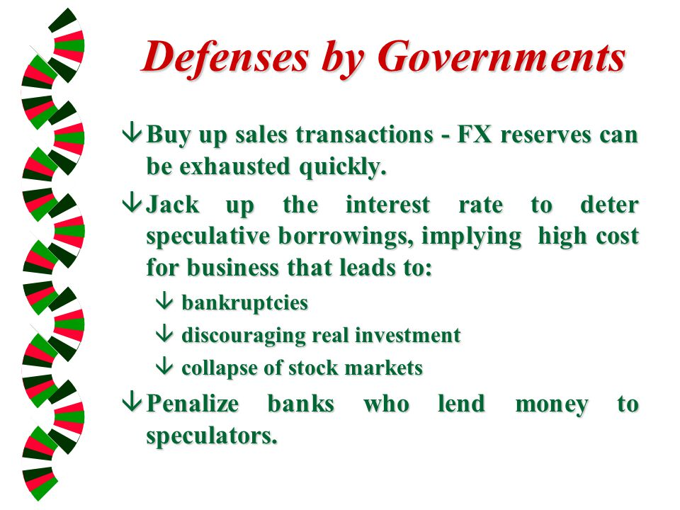 Defenses by Governments âBuy up sales transactions - FX reserves can be exhausted quickly.