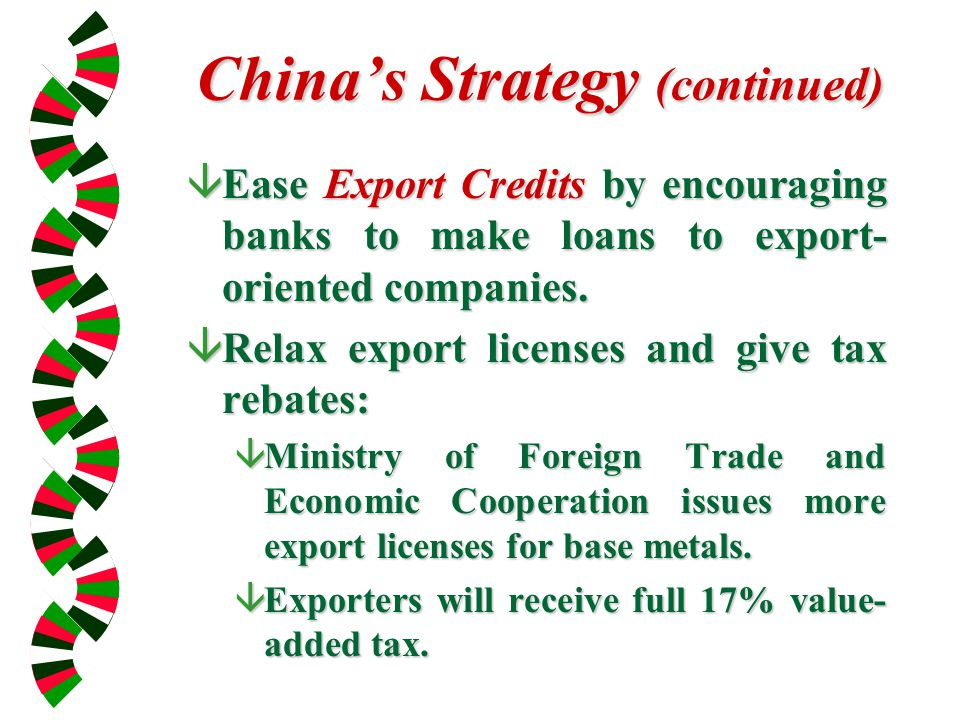 China's Strategy (continued) âEase Export Credits by encouraging banks to make loans to export- oriented companies.