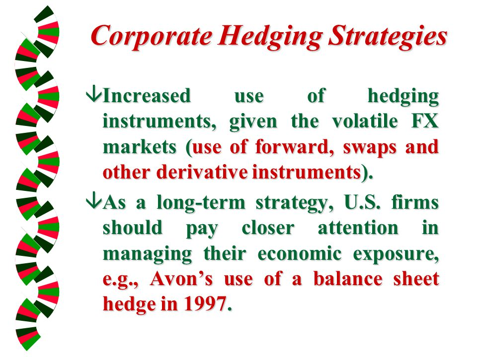 Corporate Hedging Strategies âIncreased use of hedging instruments, given the volatile FX markets (use of forward, swaps and other derivative instruments).