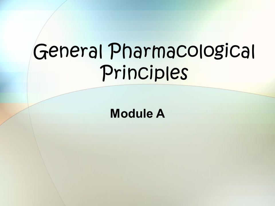 General Pharmacological Principles Module A