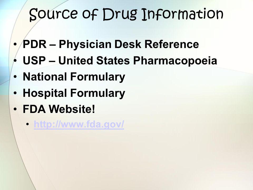 Source of Drug Information PDR – Physician Desk Reference USP – United States Pharmacopoeia National Formulary Hospital Formulary FDA Website! http://