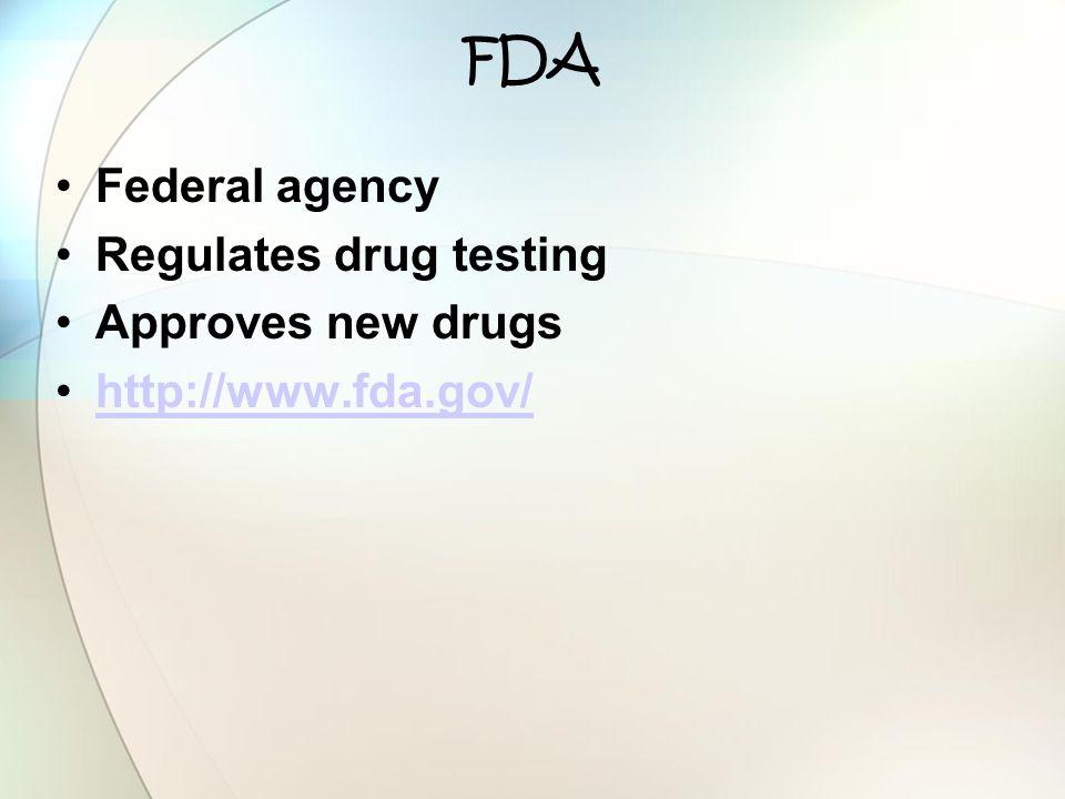 FDA Federal agency Regulates drug testing Approves new drugs http://www.fda.gov/