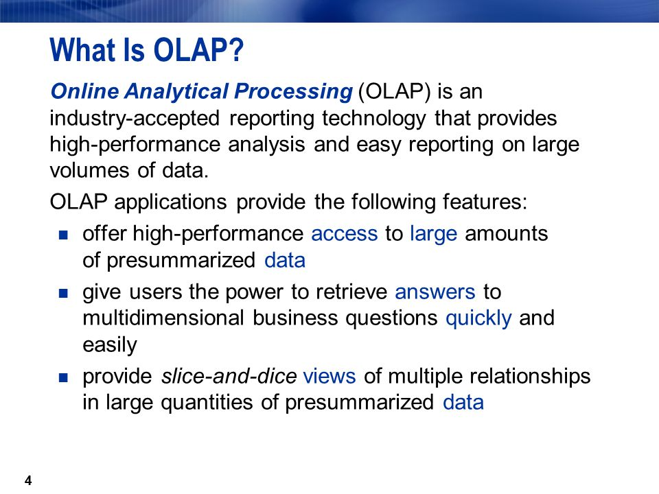 44 What Is OLAP? Online Analytical Processing (OLAP) is an industry-accepted reporting technology that provides high-performance analysis and easy rep