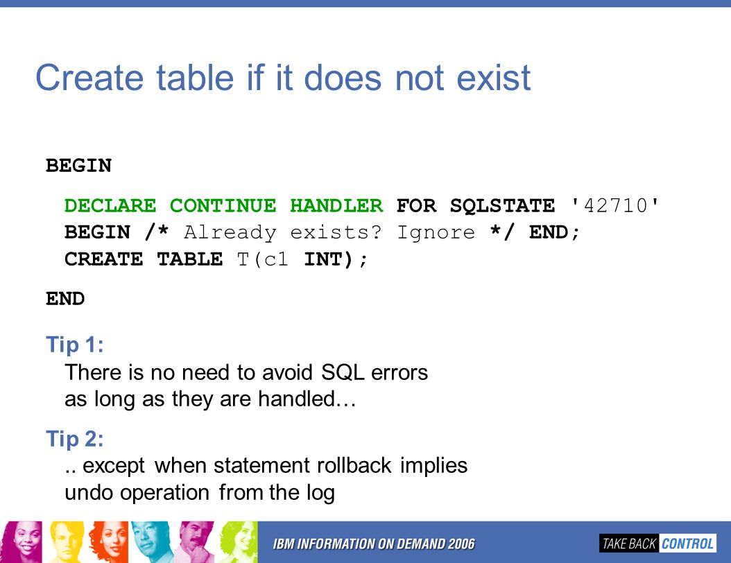Create table if it does not exist BEGIN DECLARE CONTINUE HANDLER FOR SQLSTATE 42710 BEGIN /* Already exists.