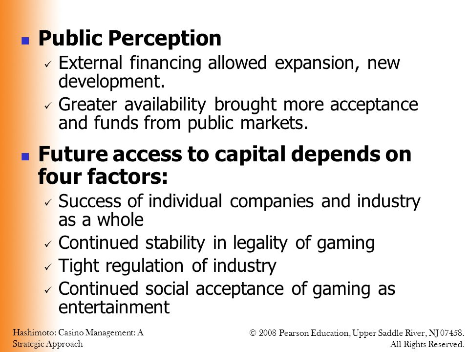 Hashimoto: Casino Management: A Strategic Approach © 2008 Pearson Education, Upper Saddle River, NJ 07458. All Rights Reserved. Public Perception Exte