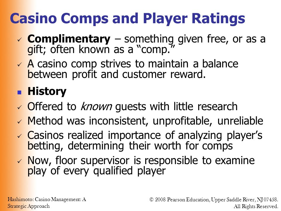 Hashimoto: Casino Management: A Strategic Approach © 2008 Pearson Education, Upper Saddle River, NJ 07458. All Rights Reserved. Casino Comps and Playe