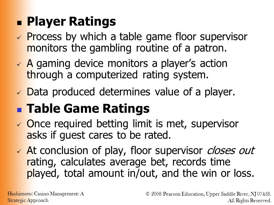 Hashimoto: Casino Management: A Strategic Approach © 2008 Pearson Education, Upper Saddle River, NJ 07458. All Rights Reserved. Player Ratings Process