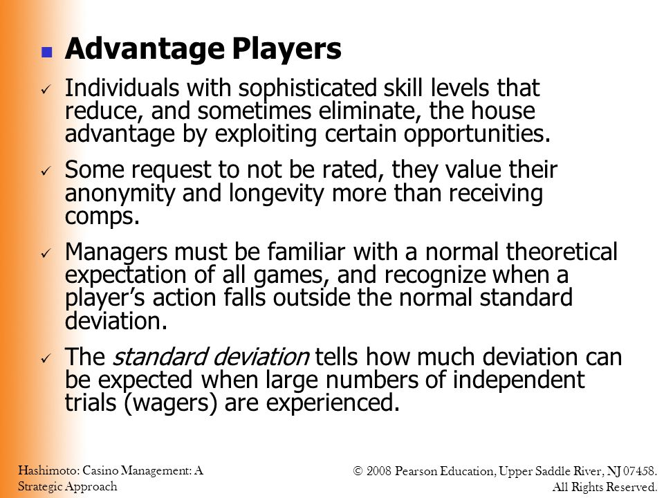 Hashimoto: Casino Management: A Strategic Approach © 2008 Pearson Education, Upper Saddle River, NJ 07458. All Rights Reserved. Advantage Players Indi